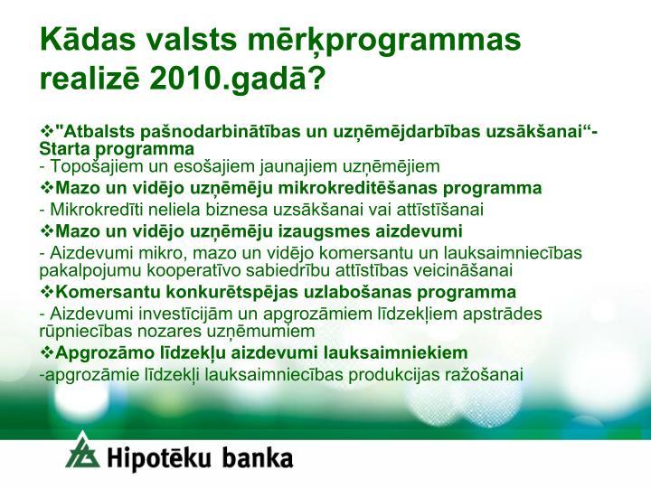 Kādas valsts mērķprogrammas realizē 2010.gadā?