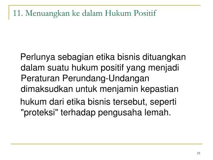 11. Menuangkan ke dalam Hukum Positif