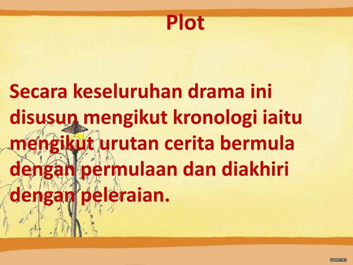 Secara keseluruhan drama ini disusun mengikut kronologi iaitu mengikut urutan cerita bermula dengan permulaan dan diakhiri dengan peleraian.