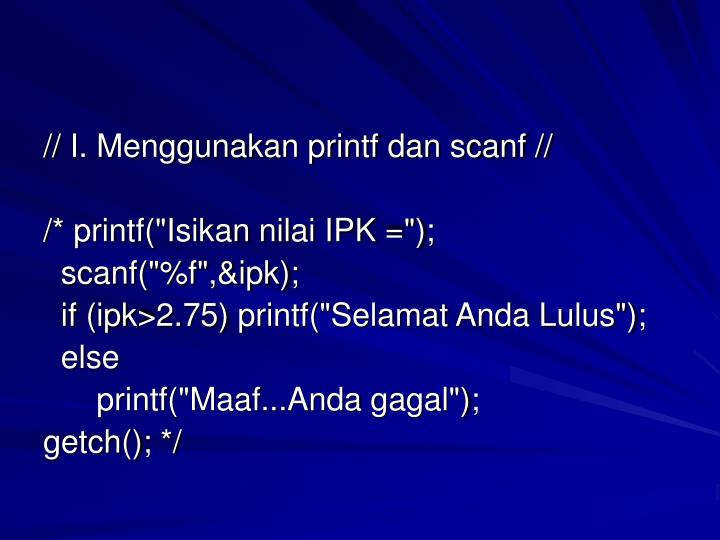 // I. Menggunakan printf dan scanf //