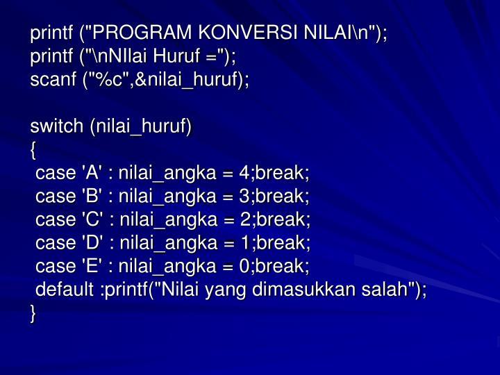 "printf (""PROGRAM KONVERSI NILAI\n"");"