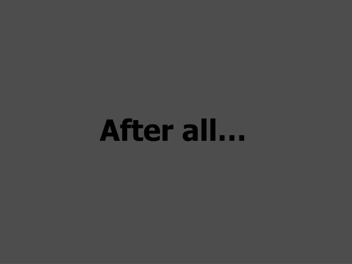 After all…