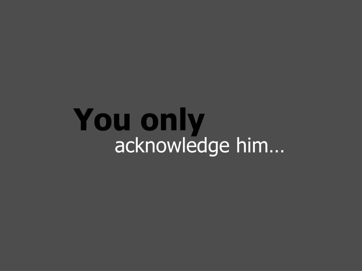 You only