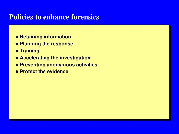 Policies to enhance forensics