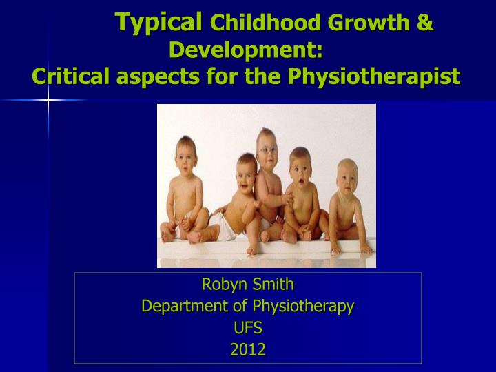 Typical childhood growth development critical aspects for the physiotherapist