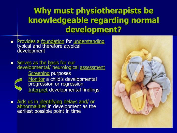 Why must physiotherapists be knowledgeable regarding normal development?