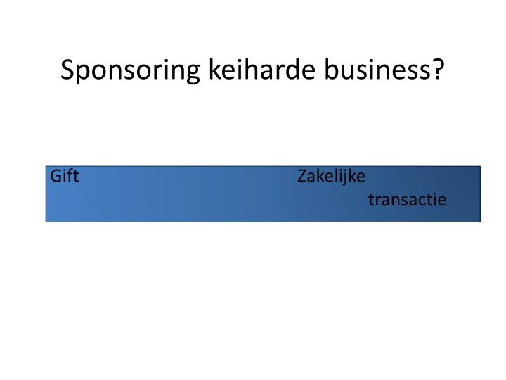 Sponsoring keiharde business?