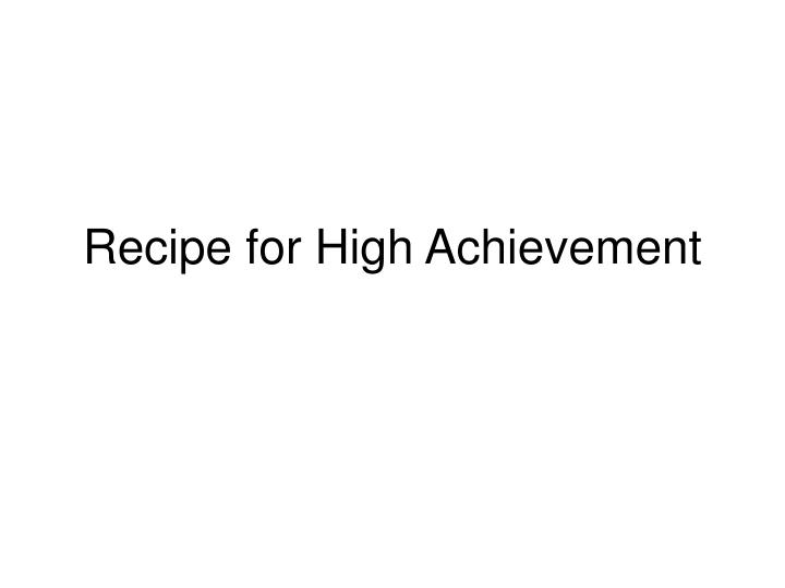 Recipe for high achievement