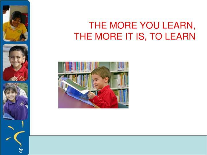the more you learn the more it is to learn