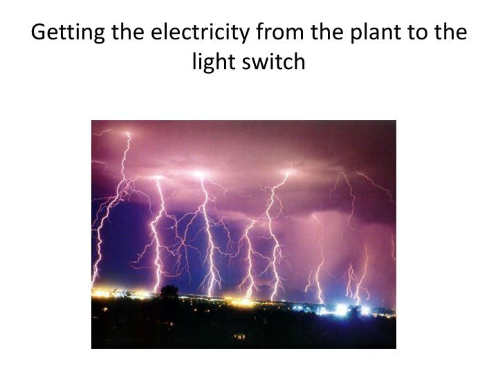 Getting the electricity from the plant to the light switch