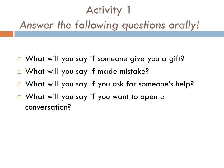Activity 1 answer the following questions orally