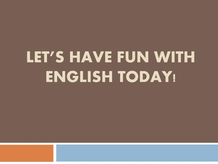 Let s have fun with english today