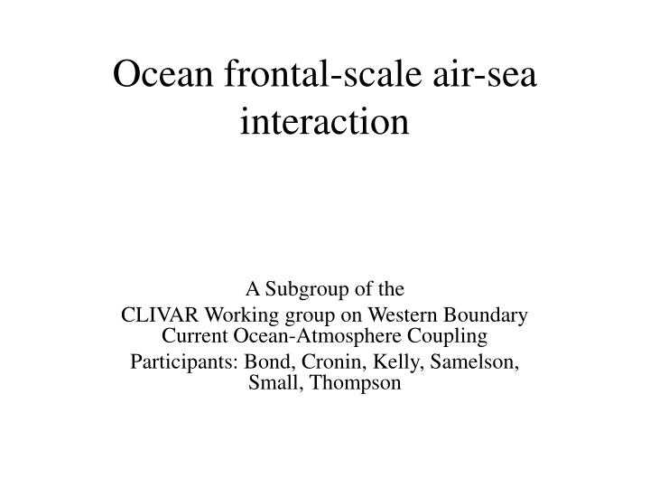 Ocean frontal scale air sea interaction