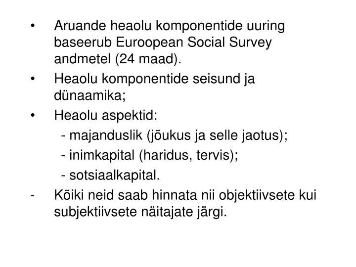 Aruande heaolu komponentide uuring baseerub Euroopean Social Survey andmetel (24 maad).