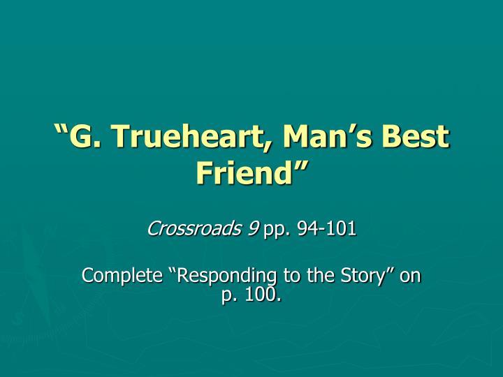"""G. Trueheart, Man's Best Friend"""
