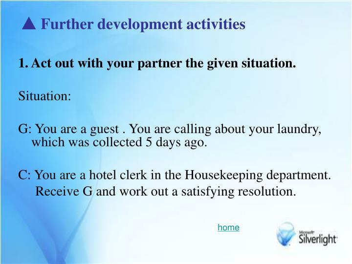 ▲ Further development activities