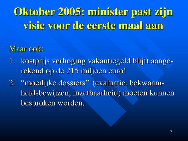 Oktober 2005: minister past zijn visie voor de eerste maal aan