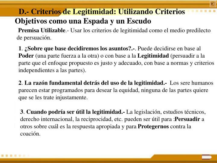 D.- Criterios de Legitimidad: Utilizando Criterios Objetivos como una Espada y un Escudo
