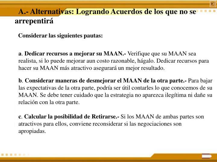 A.- Alternativas: Logrando Acuerdos de los que no se arrepentirá