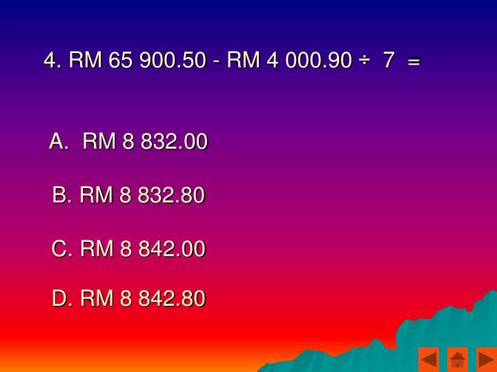 4. RM 65 900.50 - RM 4 000.90