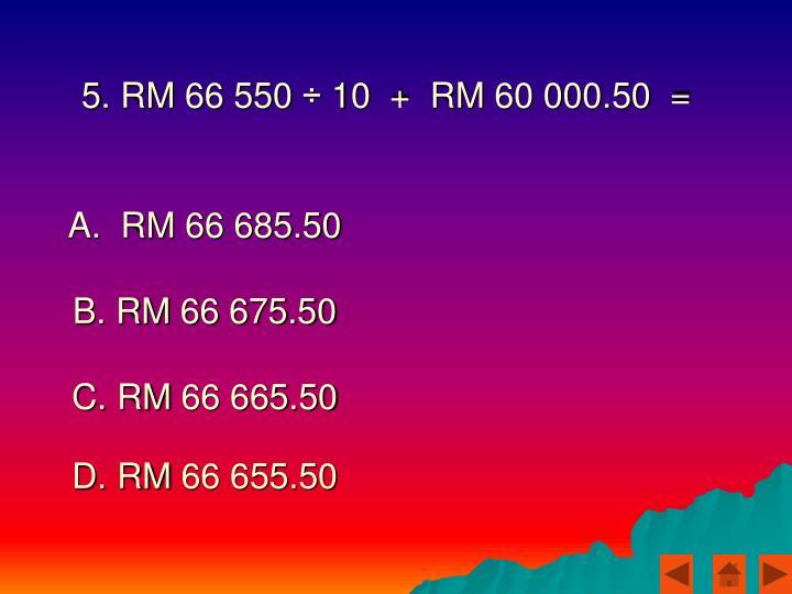 5. RM 66 550