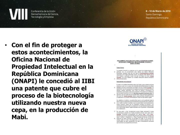Con el fin de proteger a estos acontecimientos, la Oficina Nacional de Propiedad Intelectual en la República Dominicana (ONAPI) le concedió al IIBI  una patente que cubre el proceso de la biotecnología utilizando nuestra nueva cepa, en la producción de Mabi.