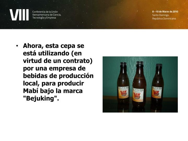 """Ahora, esta cepa se está utilizando (en virtud de un contrato) por una empresa de bebidas de producción local, para producir Mabí bajo la marca """"Bejuking""""."""