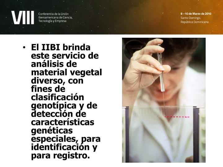 El IIBI brinda este servicio de análisis de material vegetal diverso, con fines de clasificación genotípica y de detección de características genéticas especiales, para identificación y para registro.