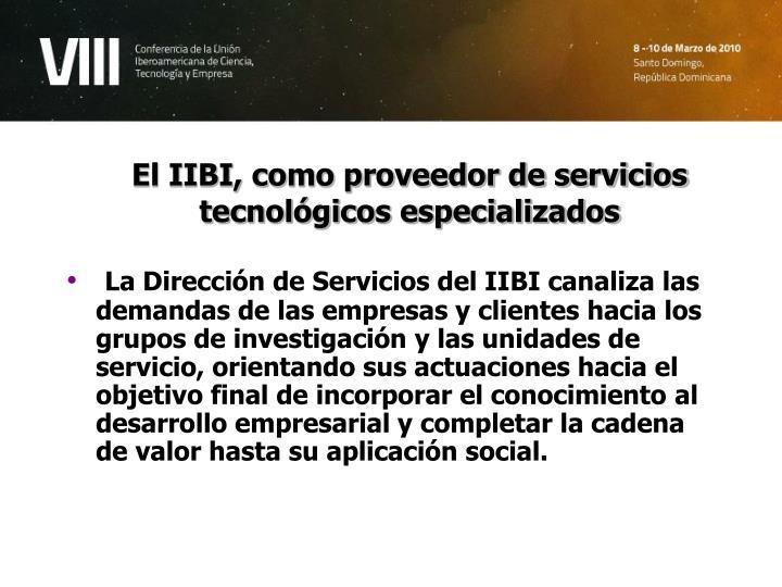 El IIBI, como proveedor de servicios tecnológicos especializados