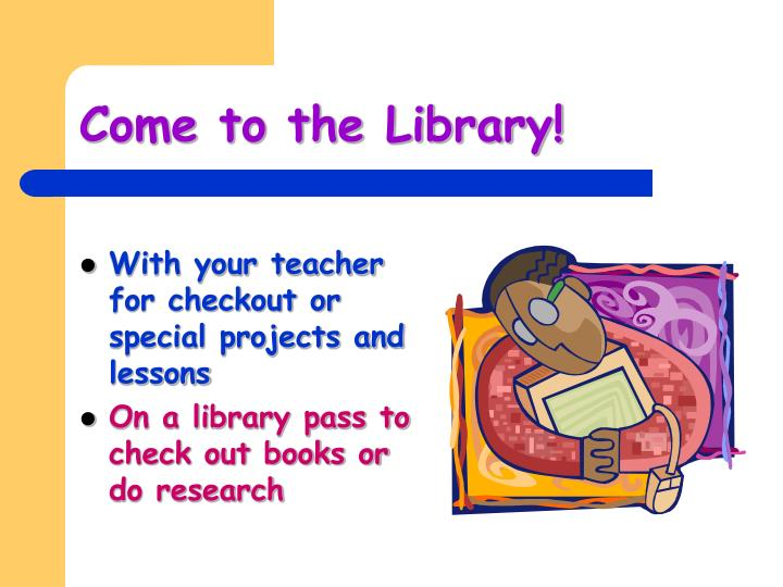 Come to the Library!
