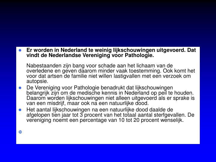 Er worden in Nederland te weinig lijkschouwingen uitgevoerd. Dat vindt de Nederlandse Vereniging voor Pathologie.
