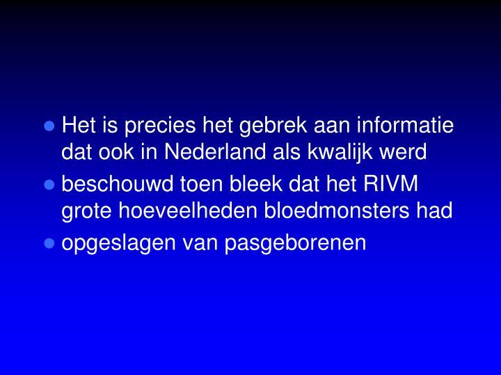 Het is precies het gebrek aan informatie dat ook in Nederland als kwalijk werd