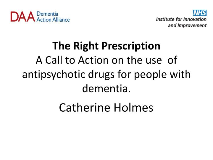 The right prescription a call to action on the use of antipsychotic drugs for people with dementia
