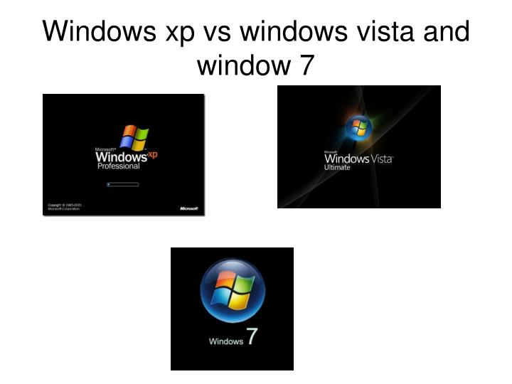 Windows xp vs windows vista and window 7