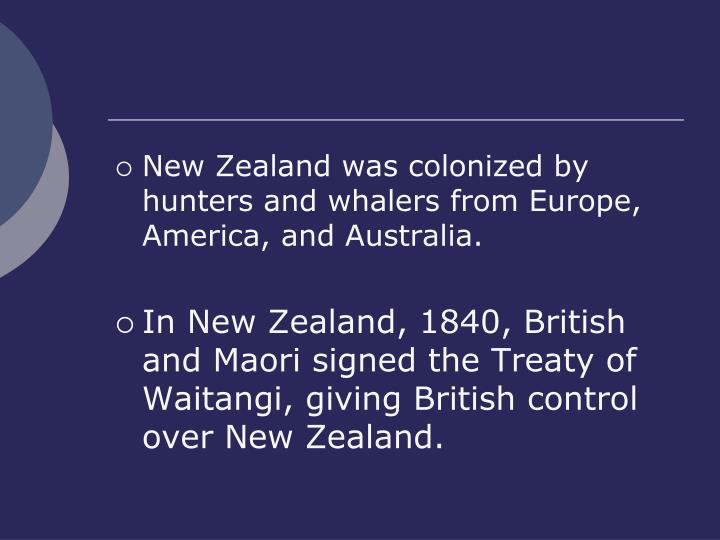 New Zealand was colonized by hunters and whalers from Europe, America, and Australia.