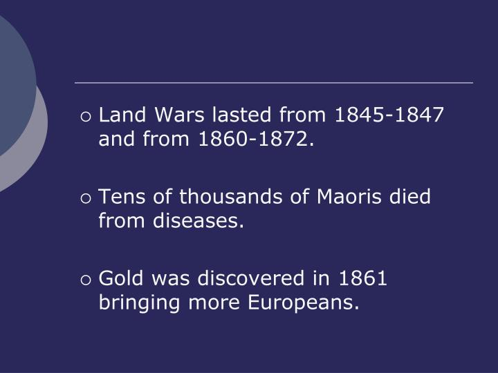 Land Wars lasted from 1845-1847 and from 1860-1872.