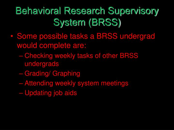 Behavioral Research Supervisory System (BRSS)