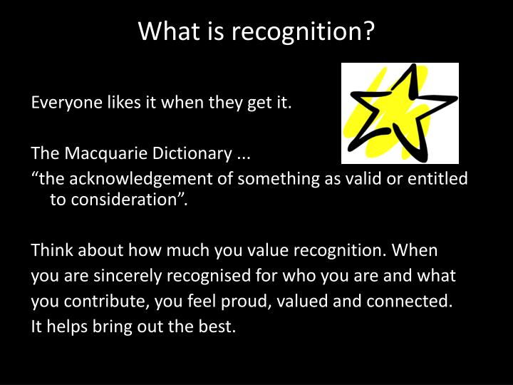 What is recognition?