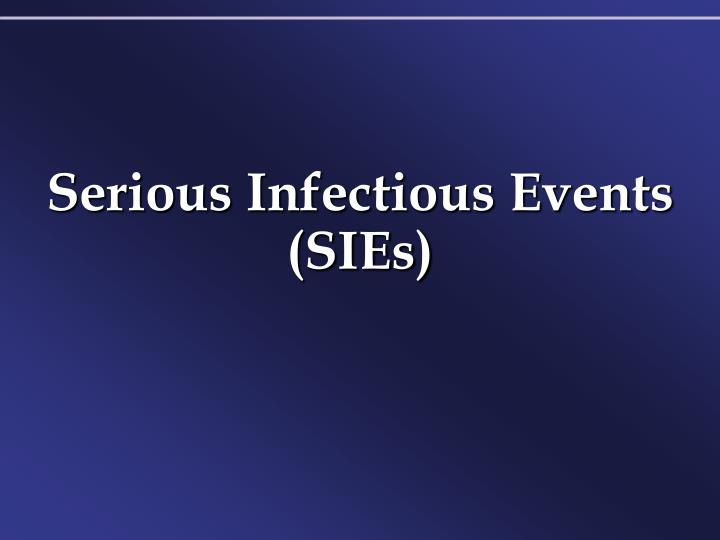 Serious Infectious Events (SIEs)