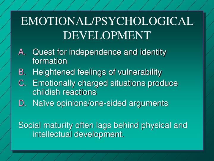 EMOTIONAL/PSYCHOLOGICAL DEVELOPMENT