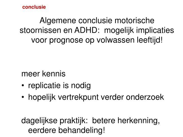 Algemene conclusie motorische stoornissen en ADHD:  mogelijk implicaties voor prognose op volwassen leeftijd!