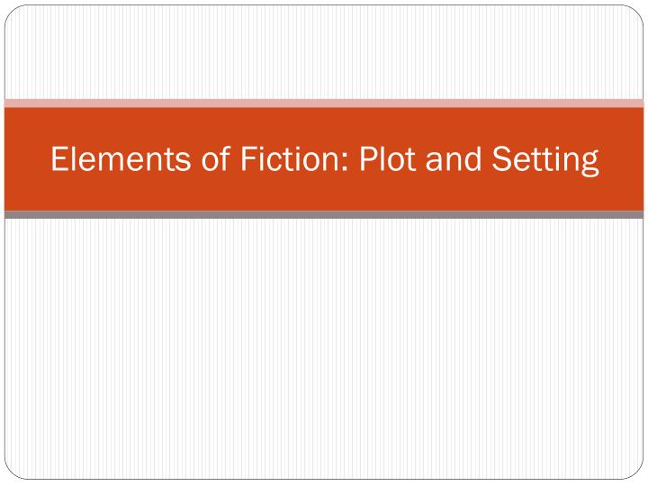 Elements of fiction plot and setting