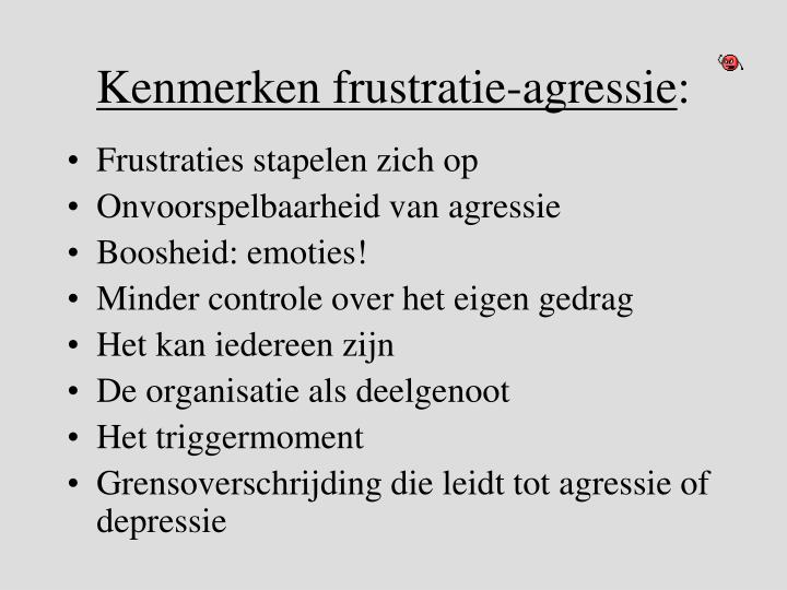 Kenmerken frustratie-agressie
