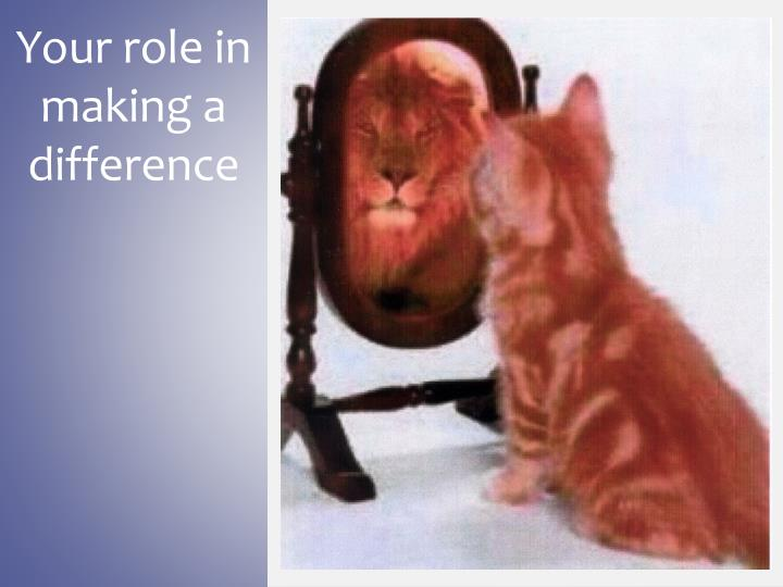 Your role in making a difference