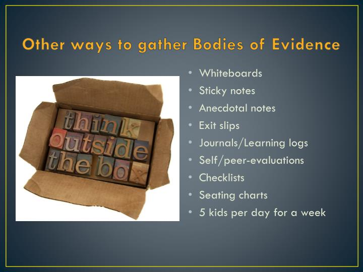Other ways to gather Bodies of Evidence