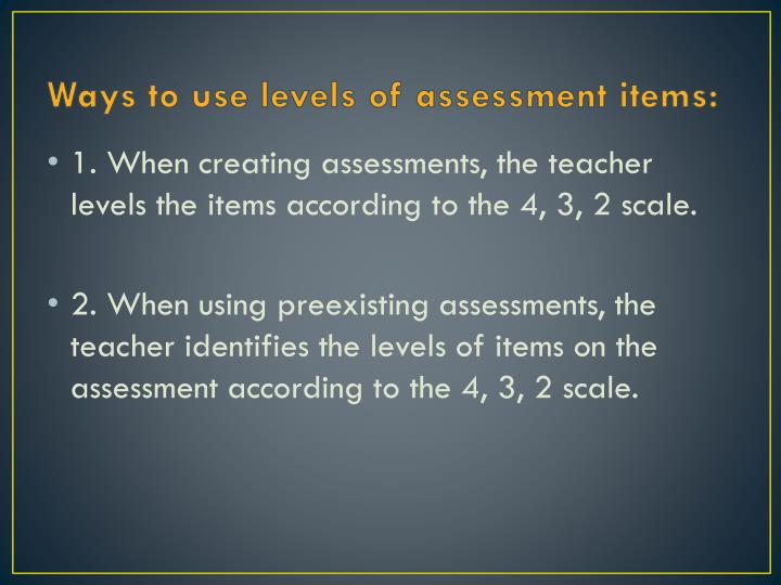 Ways to use levels of assessment items: