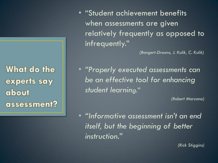 """""""Student achievement benefits when assessments are given relatively frequently as opposed to infrequently."""""""
