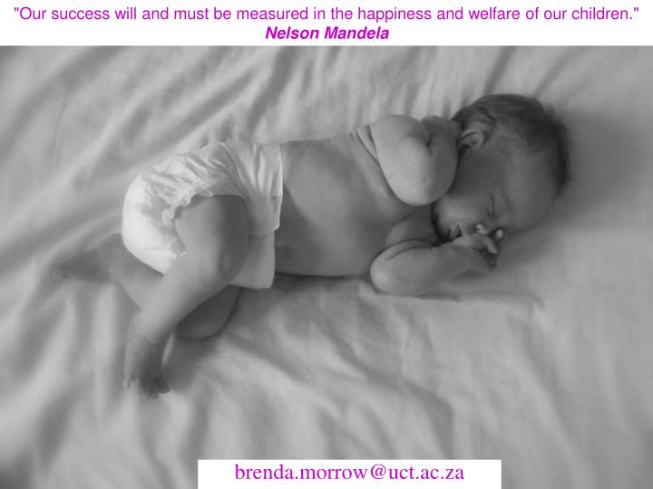 """""""Our success will and must be measured in the happiness and welfare of our children."""""""