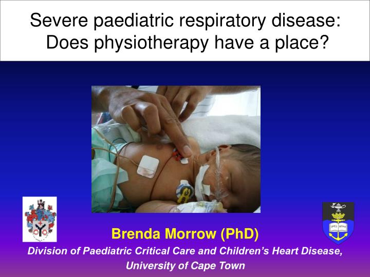 Severe paediatric respiratory disease does physiotherapy have a place