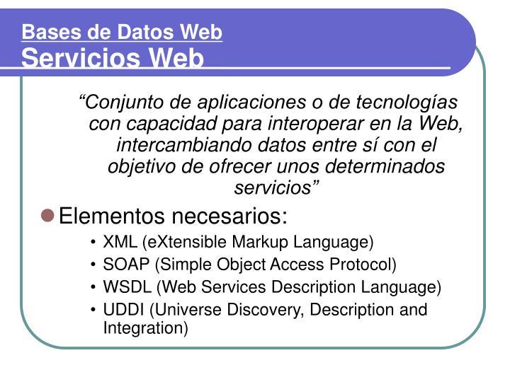 """""""Conjunto de aplicaciones o de tecnologías con capacidad para interoperar en la Web, intercambiando datos entre sí con el objetivo de ofrecer unos determinados servicios"""""""